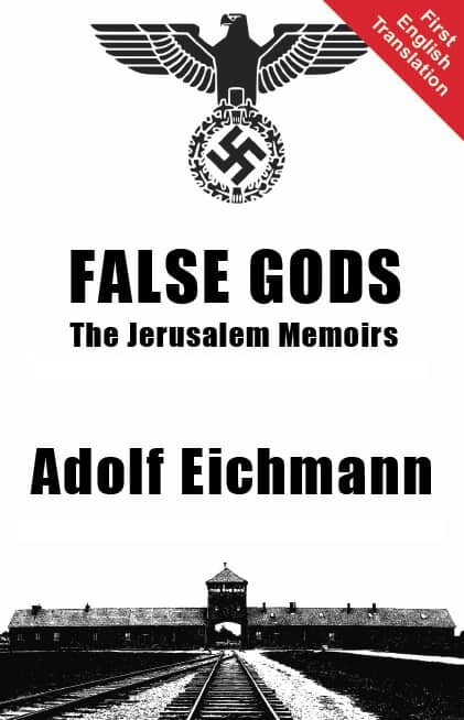 False Gods - The Jerusalem Memoirs of Adolf Eichmann