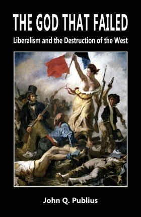 The God That Failed - Liberalism and the Destruction of the West