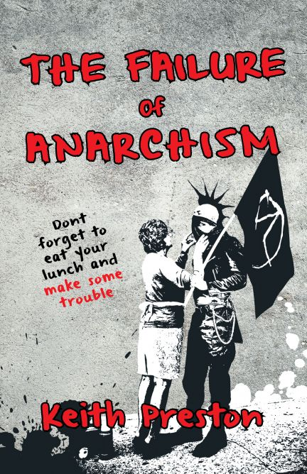 The Failure of Anarchism - Keith Preston